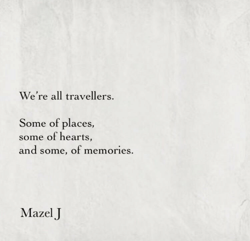 Hearts, All, and Memories: We're all travellers.  Some of places,  some of hearts,  and some, of memories.  Mazel J