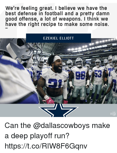 ezekiel-elliott: We're feeling great. I believe we have the  best defense in football and a pretty damn  good offense, a lot of weapons. I think we  have the right recipe to make some noise.  EZEKIEL ELLIOTT  T&  NFL Can the @dallascowboys make a deep playoff run? https://t.co/RIW8F6Gqnv