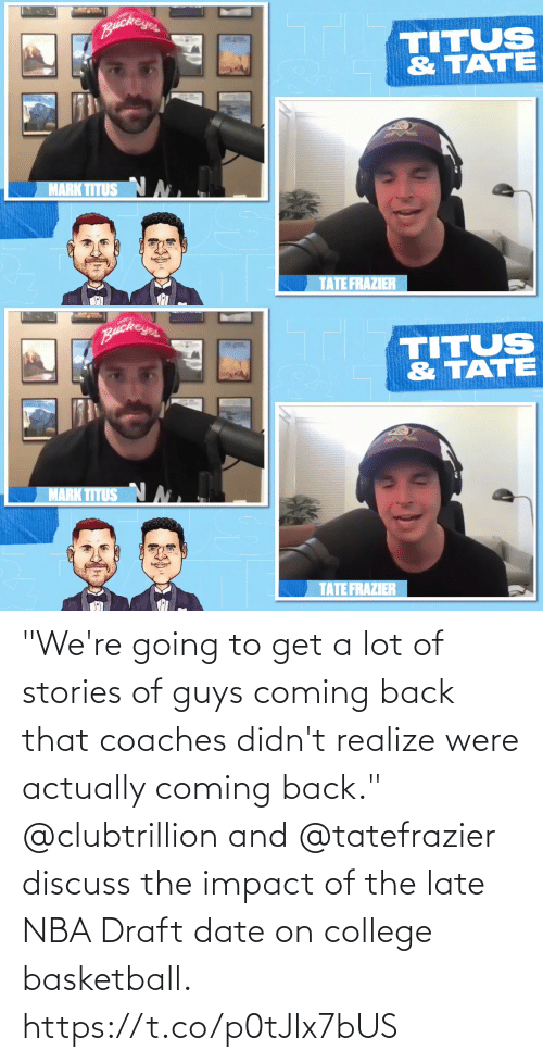 "Actually: ""We're going to get a lot of stories of guys coming back that coaches didn't realize were actually coming back.""  @clubtrillion and @tatefrazier discuss the impact of the late NBA Draft date on college basketball. https://t.co/p0tJlx7bUS"