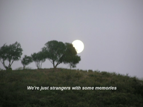 Memories, Strangers, and Just: We're just strangers with some memories