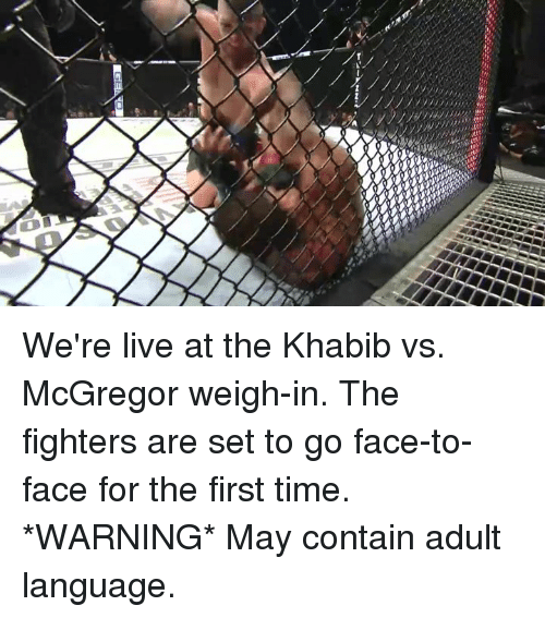 Dank, Live, and Time: We're live at the Khabib vs. McGregor weigh-in. The fighters are set to go face-to-face for the first time.  *WARNING* May contain adult language.