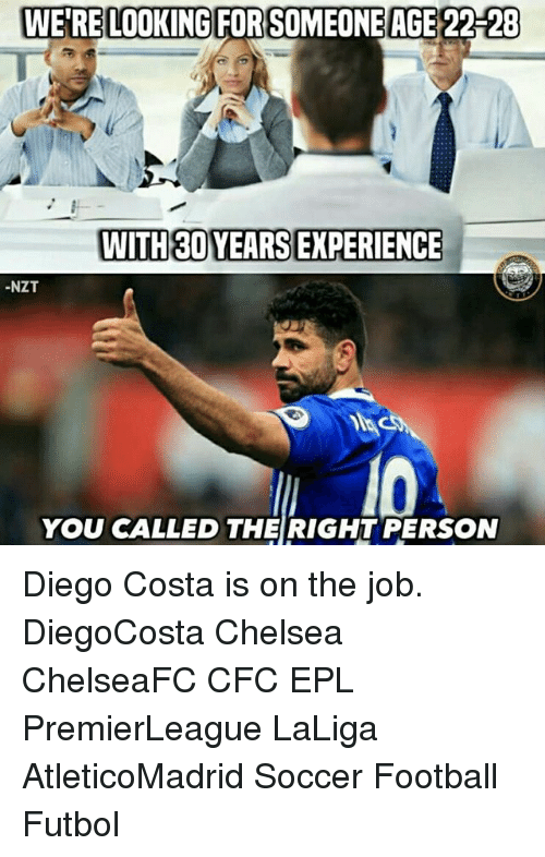 Chelsea, Diego Costa, and Football: WERE LOOKING FORSOMEONEAGE 22-28  WITH 30YEARS EXPERIENCE  -NZT  YOU CALLED THE RIGHT PERSON Diego Costa is on the job.⠀ ⠀ DiegoCosta Chelsea ChelseaFC CFC EPL PremierLeague LaLiga AtleticoMadrid Soccer Football Futbol