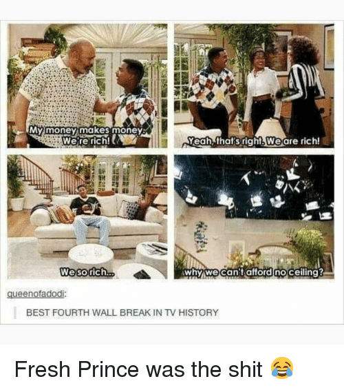Fresh Prince: We're rich!  right.weare rich!  We sorich..  whywecan't afford noceiling?  gueenofadodi  BEST FOURTH WALL BREAK IN TV HISTORY Fresh Prince was the shit 😂