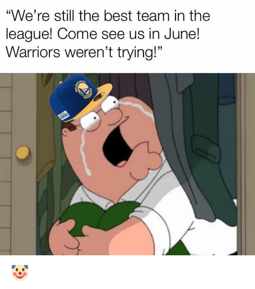 "Sports, Best, and The League: ""We're still the best team in the  league! Come see us in June!  Warriors weren't trying!"" 🤡"