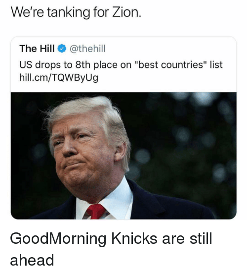 "New York Knicks, Nba, and Best: We're tanking for Zior.  The Hill @thehill  US drops to 8th place on ""best countries"" list  hill.cm/TQWByUg GoodMorning Knicks are still ahead"