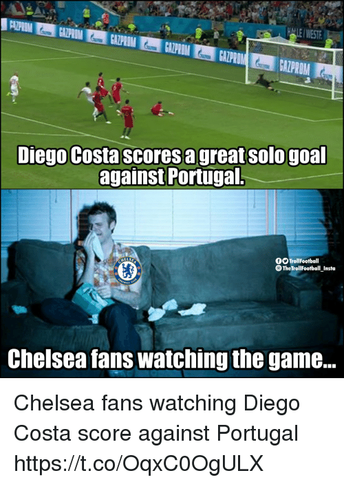 Chelsea, Diego Costa, and Memes: WEST  Diego Costa scores a great sologoal  against Portugal  OO TrollFootball  TheTrollFootball Insta  Chelsea fans watching the game. Chelsea fans watching Diego Costa score against Portugal https://t.co/OqxC0OgULX