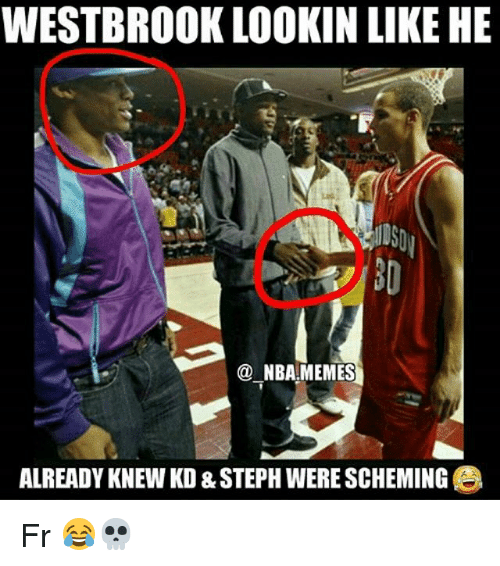 Nba Memes: WESTBRO0K LOOKIN LIKE HE  NBA MEMES  ALREADY KNEW KD & STEPH WERE SCHEMING Fr 😂💀