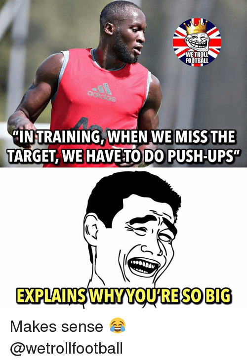 """Football, Memes, and Target: WETROLL  FOOTBALL  das  """"INTRAINING, WHEN WE MISS THE  TARGET, WE HAVE TO DO PUSH-UPS""""  EXPLAINS WHY YOU'RE S0 BIG Makes sense 😂 @wetrollfootball"""