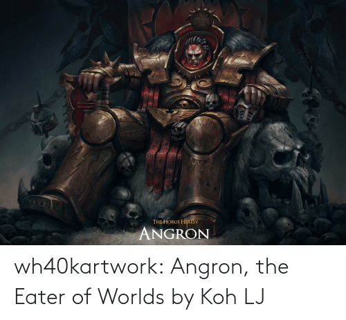 koh: wh40kartwork:  Angron, the Eater of Worlds  by                   Koh LJ