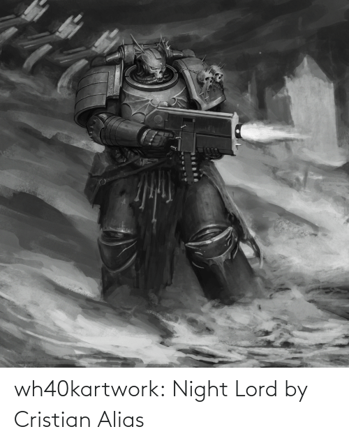 lord: wh40kartwork: Night Lord  by  Cristian Alias