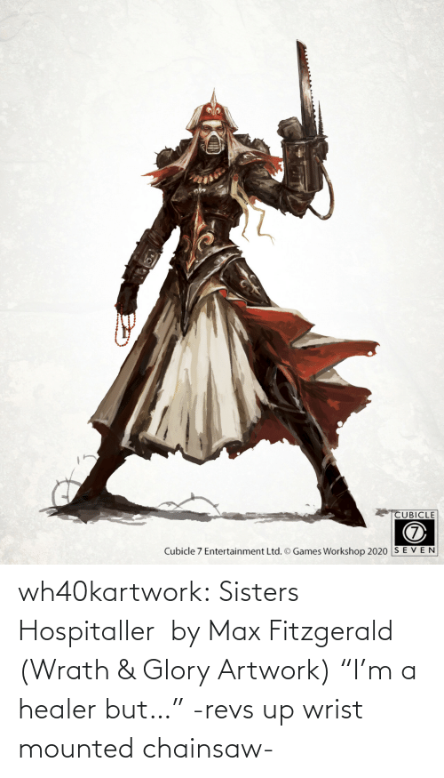 """glory: wh40kartwork:  Sisters Hospitaller  by Max Fitzgerald (Wrath & Glory Artwork)    """"I'm a healer but…"""" -revs up wrist mounted chainsaw-"""
