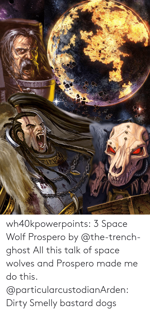All This: wh40kpowerpoints:  3 Space Wolf Prospero by @the-trench-ghost All this talk of space wolves and Prospero made me do this.    @particularcustodianArden: Dirty Smelly bastard dogs