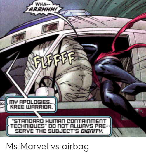 "Marvel: WHA--  ARRHHH!  FLEAFE  MY APOLOGIES.  KREE WARRIOR.  ""STANDARD HUMAN CONTAINMENT  TECHNIQUES"" DO NOT ALWAYS PRE  SERVE THE SUBJECT'S DIGNITY. Ms Marvel vs airbag"