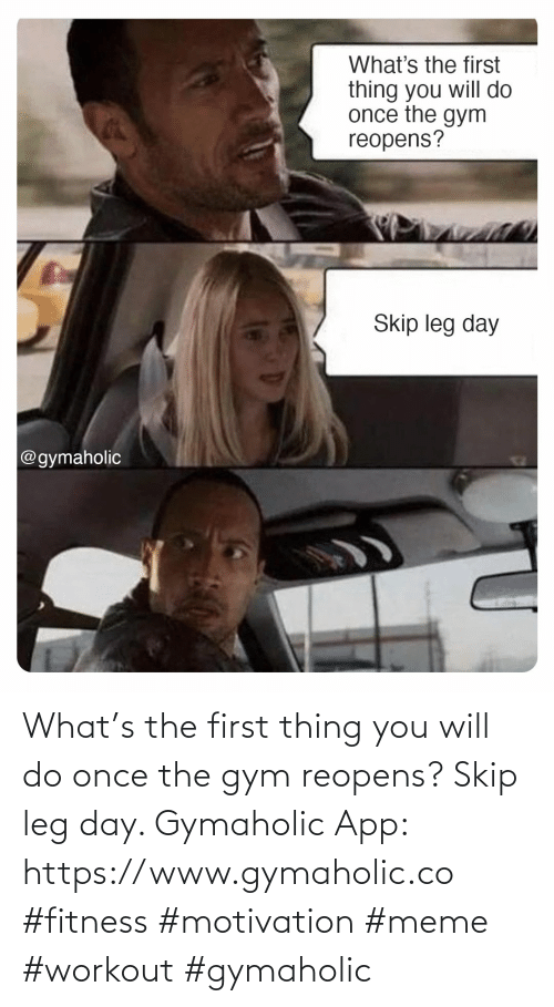 workout: What's the first thing you will do once the gym reopens? Skip leg day.  Gymaholic App: https://www.gymaholic.co  #fitness #motivation #meme #workout #gymaholic