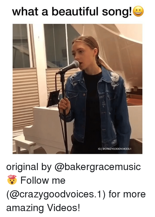 Beautiful, Memes, and Videos: what a beautiful song!  st  IG @CRAZYGOODVOICES.1 original by @bakergracemusic 🤯 Follow me (@crazygoodvoices.1) for more amazing Videos!