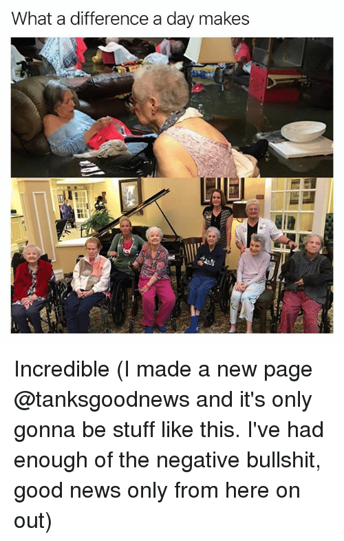 Bullshitted: What a difference a day makes Incredible (I made a new page @tanksgoodnews and it's only gonna be stuff like this. I've had enough of the negative bullshit, good news only from here on out)