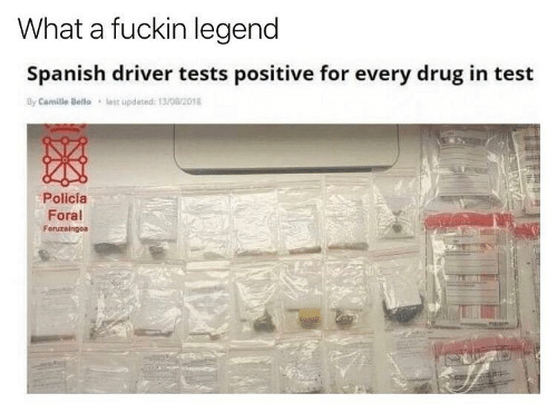 Spanish, Test, and Drug: What a fuckin legend  Spanish driver tests positive for every drug in test  last updated  By Camille Bello  13/08/2018  Policía  Foral  Foruzaingoa