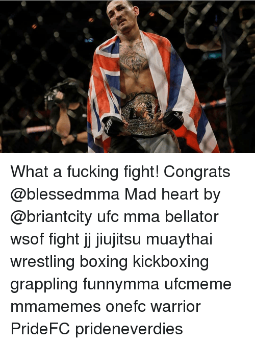 Boxing, Fucking, and Memes: What a fucking fight! Congrats @blessedmma Mad heart by @briantcity ufc mma bellator wsof fight jj jiujitsu muaythai wrestling boxing kickboxing grappling funnymma ufcmeme mmamemes onefc warrior PrideFC prideneverdies