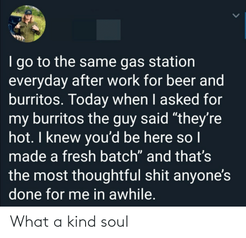 what a: What a kind soul