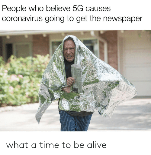 to-be-alive: what a time to be alive
