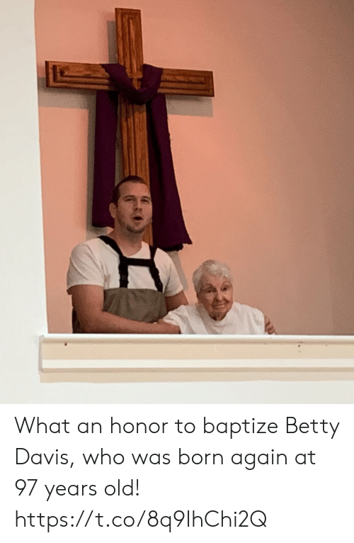 Memes, Old, and 🤖: What an honor to baptize Betty Davis, who was born again at 97 years old! https://t.co/8q9IhChi2Q