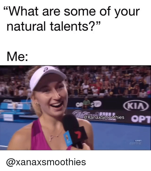 "Funny, Kia, and Opt: ""What are some of your  natural talents?""  Me:  KIA  OPT  @xanaxSmoothies  1 @xanaxsmoothies"