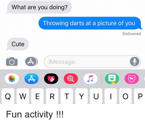 Cute, Relationships, and Texting: What are you doing?  Throwing darts at a picture of you  Delivered  Cute  iMessage  Å, Fun activity !!!