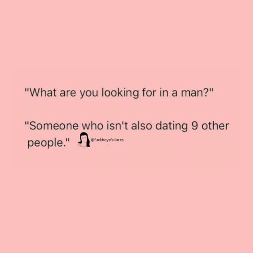 "Dating, Girl Memes, and Looking: ""What are you looking for in a man?""  ""Someone who isn't also dating 9 other  @fuckboysfailures"