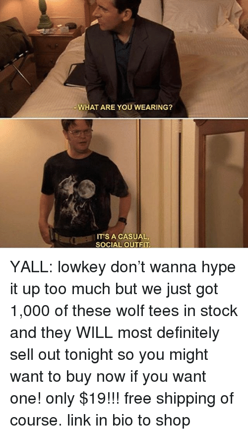 Sell Out: WHAT ARE YOU WEARING?  IT'S A CASUAL,  SOCIAL OUTFIT YALL: lowkey don't wanna hype it up too much but we just got 1,000 of these wolf tees in stock and they WILL most definitely sell out tonight so you might want to buy now if you want one! only $19!!! free shipping of course. link in bio to shop