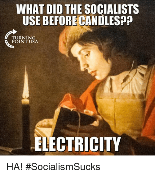 Memes, 🤖, and Usa: WHAT DID THE SOCIALISTS  USE BEFORECANDLES  TURNING  POINT USA  ELECTRICITY HA! #SocialismSucks