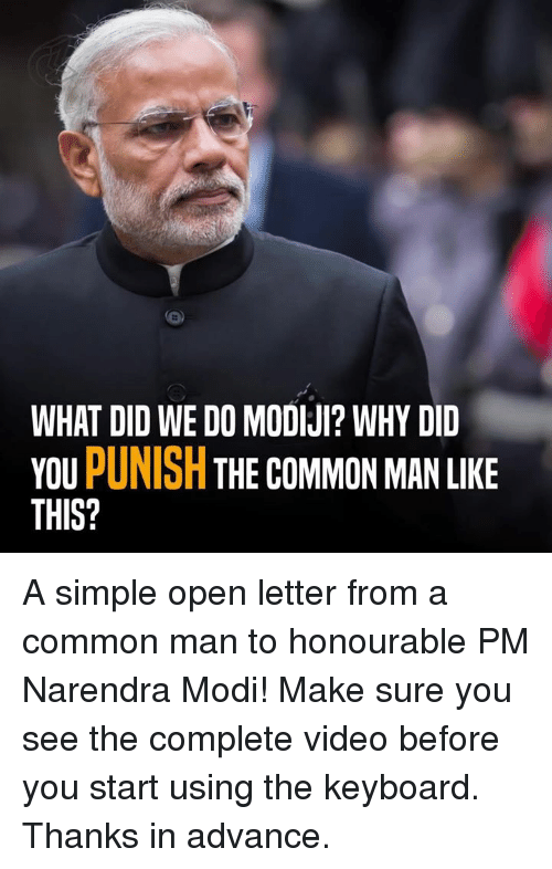 Memes, Keyboard, and Narendra Modi: WHAT DID WE DO MODIJI? WHY DID  YOU  PUNISH  THE COMMON MAN LIKE  THIS? A simple open letter from a common man to honourable PM Narendra Modi!  Make sure you see the complete video before you start using the keyboard. Thanks in advance.