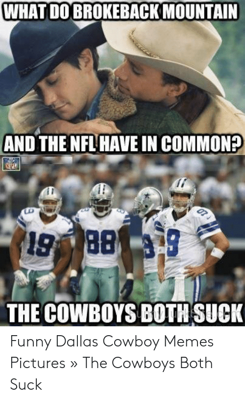 Cowboy Memes: WHAT DO BROKEBACK MOUNTAIN  AND THE NFL HAVE IN COMMON:  İl  THE COWBOYS BOTH SUCK Funny Dallas Cowboy Memes Pictures » The Cowboys Both Suck