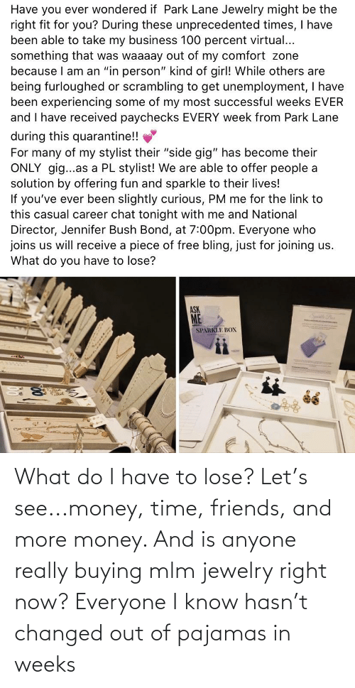 Buying: What do I have to lose? Let's see...money, time, friends, and more money. And is anyone really buying mlm jewelry right now? Everyone I know hasn't changed out of pajamas in weeks