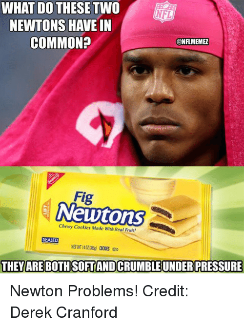 Fig Newtons: WHAT DO THESE TWO  NFL  NEWTONS HAVE IN  COMMON?  CONFLMEMEZ  Fig  Newtons  Chewy Cookies Made with Real Fruit!  SEALED  THEY ARE BOTHSOFTANDCRUMBLE UNDER PRESSURE Newton Problems!