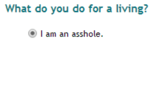 Living, Asshole, and You: What do you do for a living?   l am an asshole
