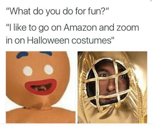 "Halloween Costumes: ""What do you do for fun?""  ""I like to go on Amazon and zoom  in on Halloween costumes"""