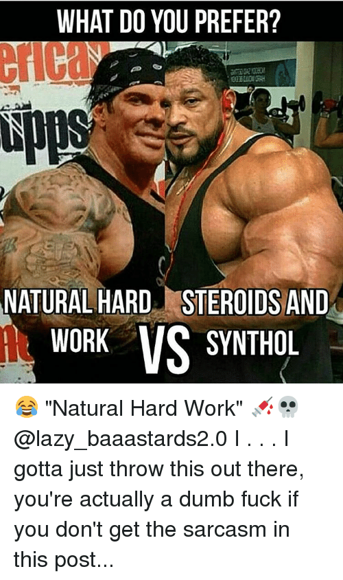 """synthol: WHAT DO YOU PREFER?  NATURAL HARD STEROIDS AND  WORK  VS SYNTHOL 😂 """"Natural Hard Work"""" 💉💀 @lazy_baaastards2.0 I . . . I gotta just throw this out there, you're actually a dumb fuck if you don't get the sarcasm in this post..."""