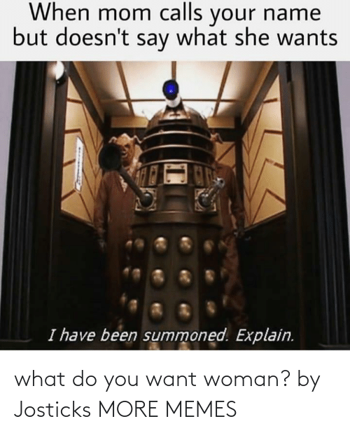 what do you: what do you want woman? by Josticks MORE MEMES