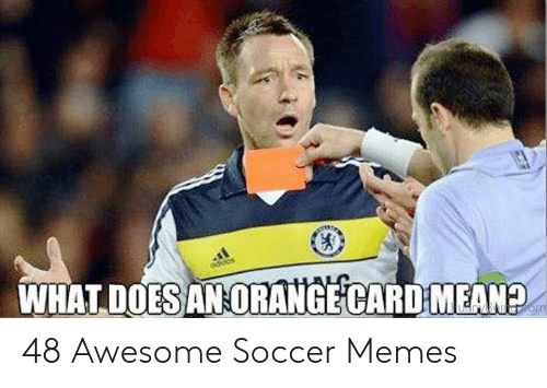 funny soccer: WHAT DOES ANORANGE CARD MEAN 48 Awesome Soccer Memes