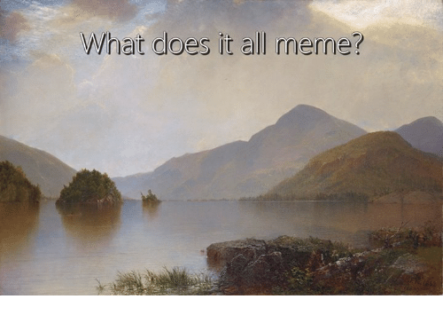 All Memes: What does it all meme?