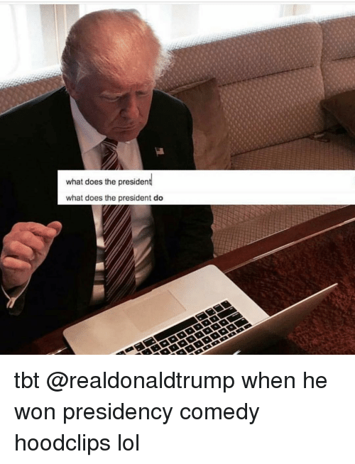 What Does The President Do: what does the presiden  what does the president do tbt @realdonaldtrump when he won presidency comedy hoodclips lol