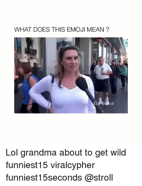 Emoji, Funny, and Grandma: WHAT DOES THIS EMOJI MEAN ?  oll Lol grandma about to get wild funniest15 viralcypher funniest15seconds @stroll
