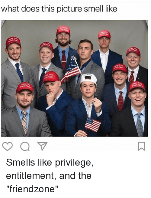 """Friendzoning: what does this picture smell like Smells like privilege, entitlement, and the """"friendzone"""""""