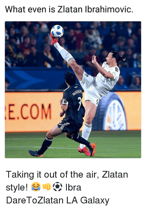 ibrahimovic: What even is Zlatan Ibrahimovic.  WHUR  E.COM Taking it out of the air, Zlatan style! 😂👊⚽️ Ibra DareToZlatan LA Galaxy