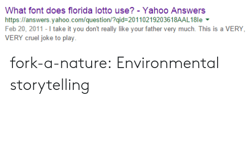 Tumblr, Blog, and Florida: What font does florida lotto use? - Yahoo Answers  https://answers.yahoo.com/question/?qid-20110219203618AAL18le  Feb 20, 2011-I take it you don't really like your father very much. This is a VERY  VERY cruel joke to play fork-a-nature: Environmental storytelling