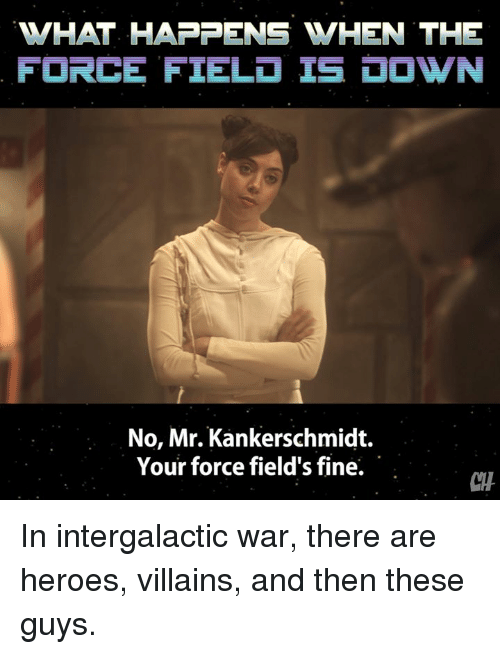 Memes, Heroes, and 🤖: WHAT HAPPENS WHEN THE  FORCE FIEL IS OWN  No, Mr. Kankerschmidt.  Your force field's fine.  CH In intergalactic war, there are heroes, villains, and then these guys.