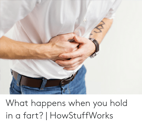 Holding In Fart Meme: What happens when you hold in a fart? | HowStuffWorks