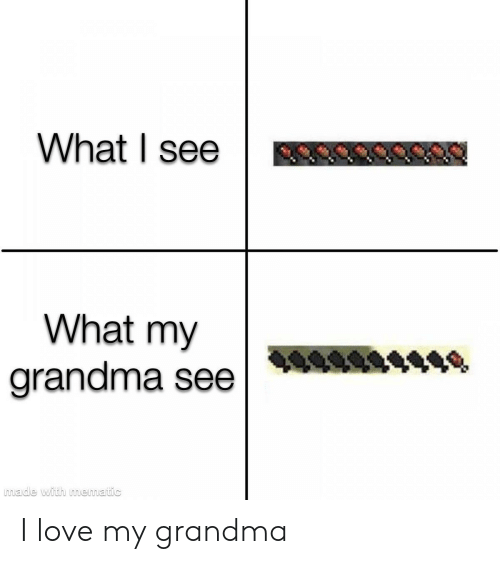 Love My: What I see  What my  grandma see  made with mematic I love my grandma