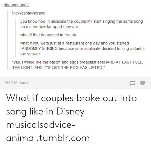 Broke Out: What if couples broke out into song like in Disney musicalsadvice-animal.tumblr.com