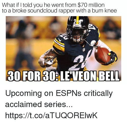Espns: What if I told you he went from $70 million  to a broke soundcloud rapper with a bum knee  2  30 FOR 30ALE'VEON BELL Upcoming on ESPNs critically acclaimed series... https://t.co/aTUQORElwK